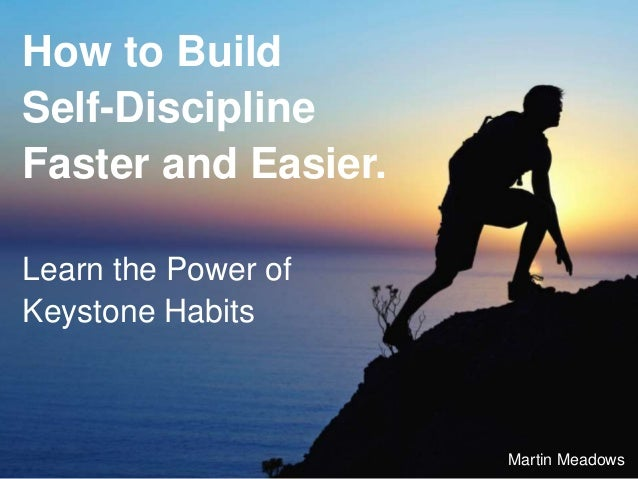 How to Build Self-Discipline Faster and Easier. Learn the Power of Keystone Habits Martin Meadows