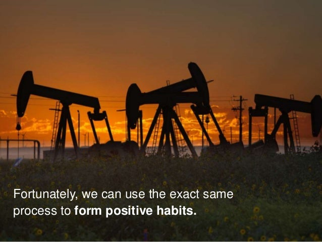 Fortunately, we can use the exact same process to form positive habits.