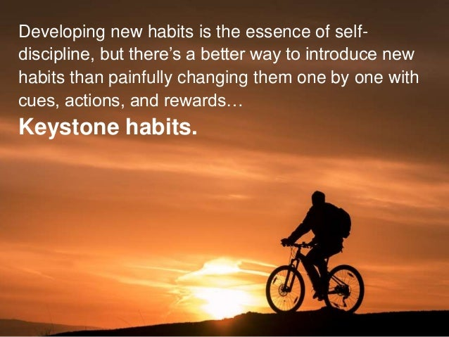 Developing new habits is the essence of self- discipline, but there's a better way to introduce new habits than painfully ...