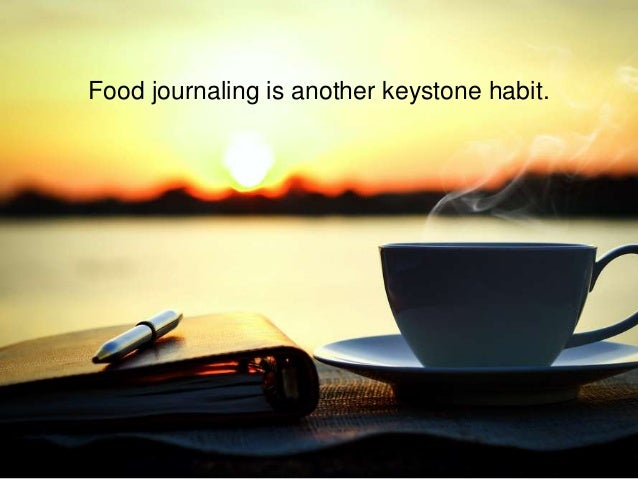 Food journaling is another keystone habit.