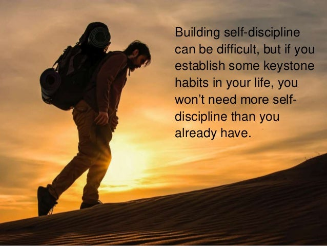 Building self-discipline can be difficult, but if you establish some keystone habits in your life, you won't need more sel...