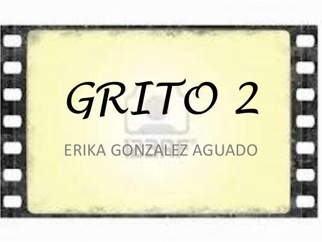 GRITO 2 ERIKA GONZALEZ AGUADO