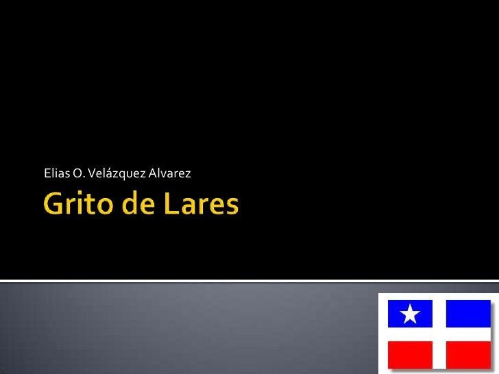 Grito de Lares<br />Elias O. Velázquez Alvarez<br />