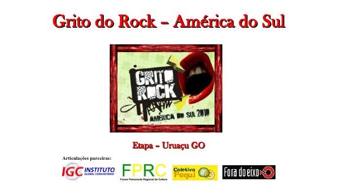 Grito do Rock – América do Sul                                Etapa – Uruaçu GO  Articulações parceiras: