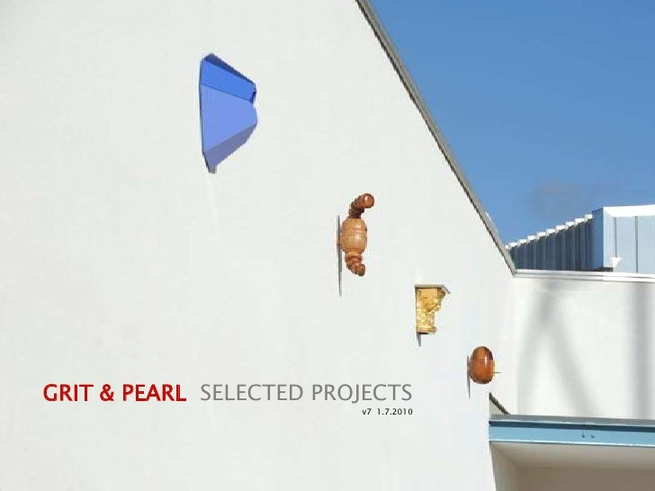 GRIT & PEARL  SELECTED PROJECTS<br />v7  1.7.2010<br />