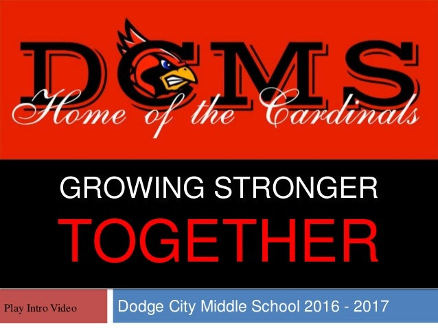 GROWING STRONGER TOGETHER Dodge City Middle School 2016 - 2017Play Intro Video
