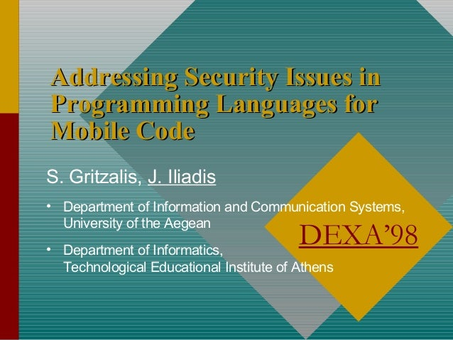 Addressing Security Issues in Programming Languages for Mobile Code S. Gritzalis, J. Iliadis • Department of Information a...