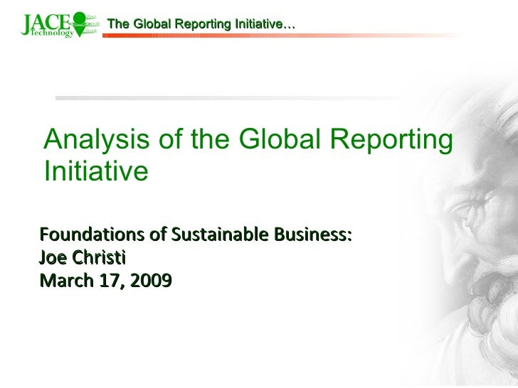 Analysis of the Global Reporting Initiative Foundations of Sustainable Business: Joe Christi March 17, 2009