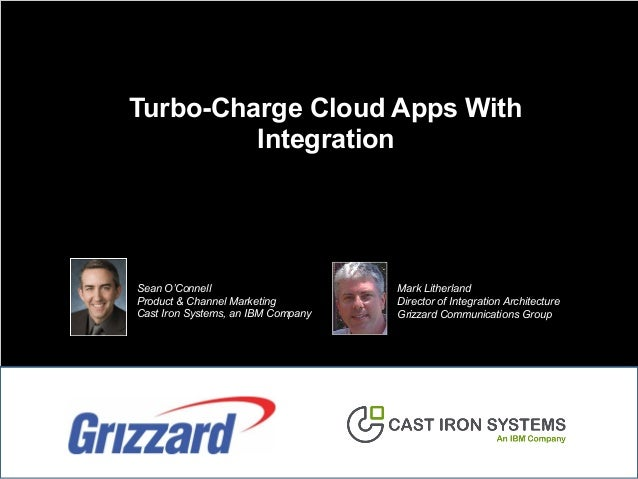 Turbo-Charge Cloud Apps With Integration Mark Litherland Director of Integration Architecture Grizzard Communications Grou...