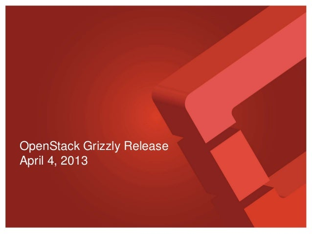 OpenStack Grizzly ReleaseApril 4, 2013
