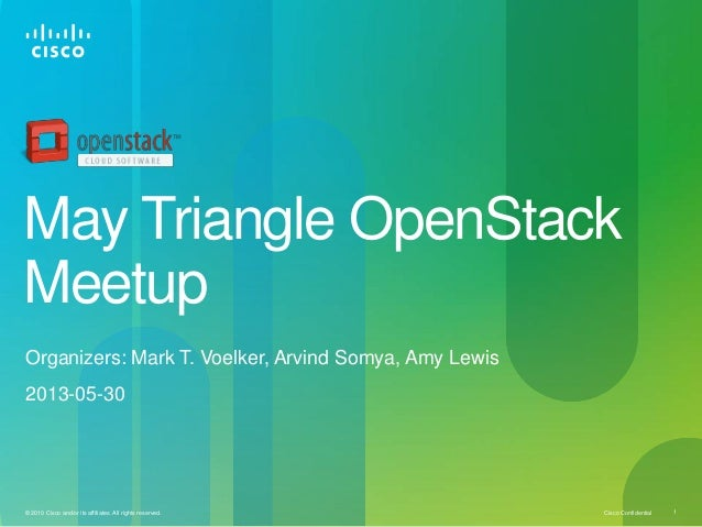 Cisco Confidential© 2010 Cisco and/or its affiliates. All rights reserved. 1May Triangle OpenStackMeetupOrganizers: Mark T...
