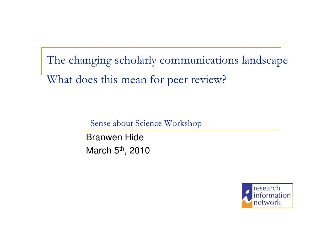 The changing scholarly communications landscape What does this mean for peer review?           Sense about Science Worksho...