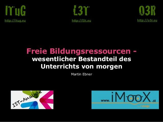 """Freie Bildungsressourcen - wesentlicher Bestandteil des Unterrichts von morgen Martin Ebner O3Rh""""p://o3r.eu L3Th""""p://l3t.e..."""