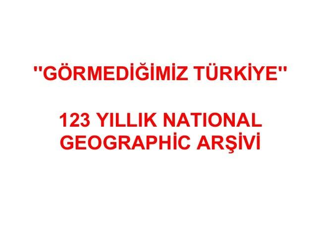 ''GÖRMEDİĞİMİZ TÜRKİYE'' 123 YILLIK NATIONAL GEOGRAPHİC ARŞİVİ