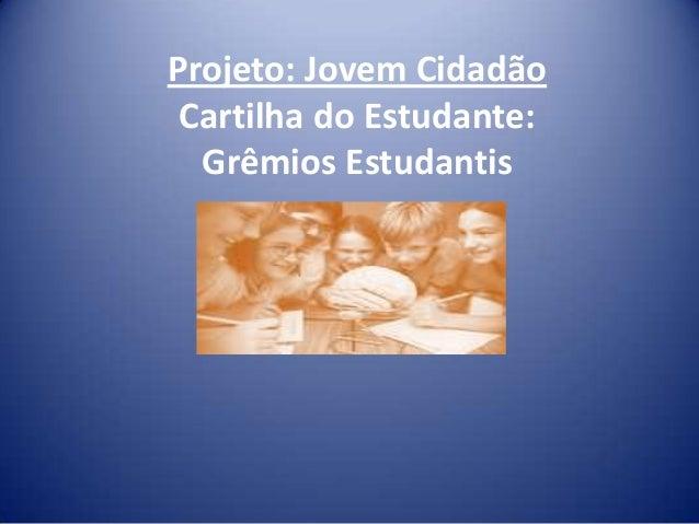 Projeto: Jovem Cidadão Cartilha do Estudante: Grêmios Estudantis