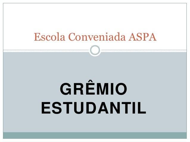 GRÊMIO ESTUDANTIL Escola Conveniada ASPA