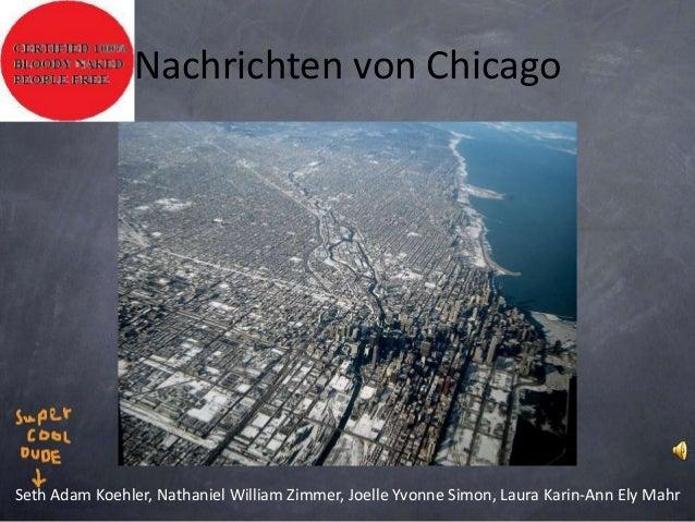 Nachrichten von Chicago Seth Adam Koehler, Nathaniel William Zimmer, Joelle Yvonne Simon, Laura Karin-Ann Ely Mahr