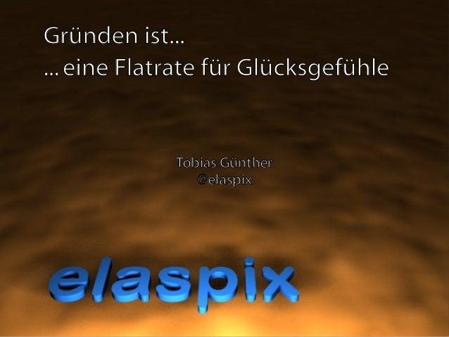 ...eine Flatrate für Glücksgefühle Gründen ist... Tobias Günther @elaspix