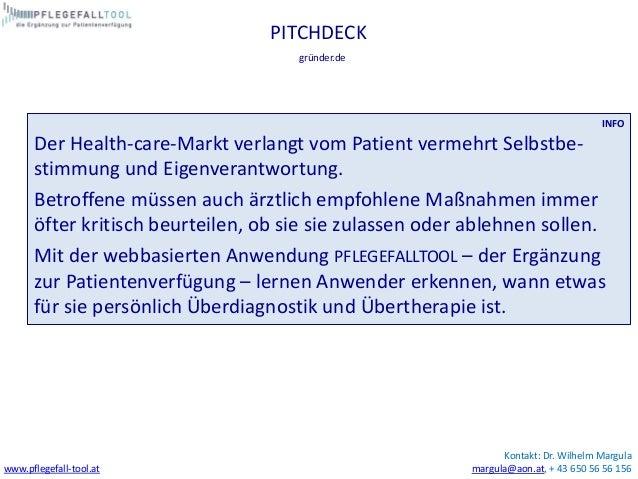 Kontakt: Dr. Wilhelm Margula margula@aon.at, + 43 650 56 56 156www.pflegefall-tool.at PITCHDECK INFO Der Health-care-Markt...