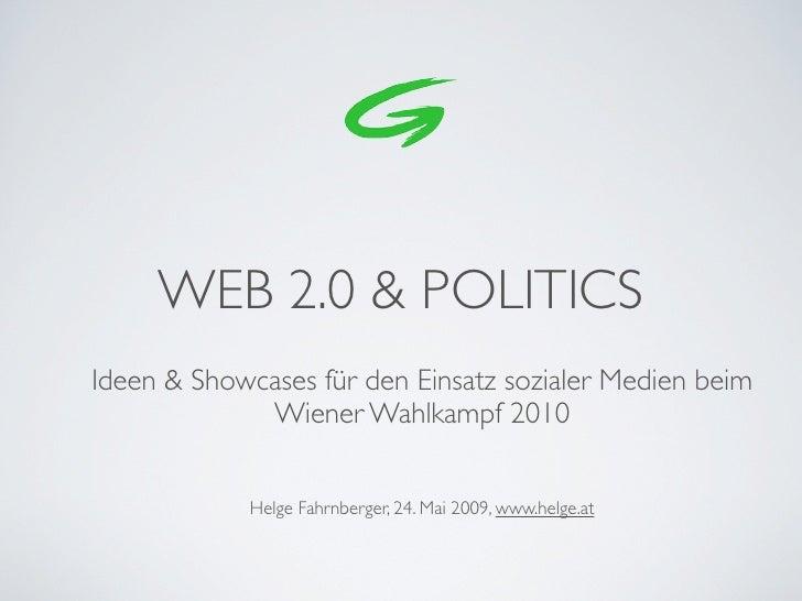 WEB 2.0 & POLITICS Ideen & Showcases für den Einsatz sozialer Medien beim              Wiener Wahlkampf 2010              ...