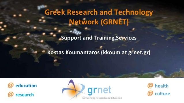 http://www.grnet.gr Greek Research and Technology Network (GRNET) Support and Training Services Kostas Koumantaros (kkoum ...
