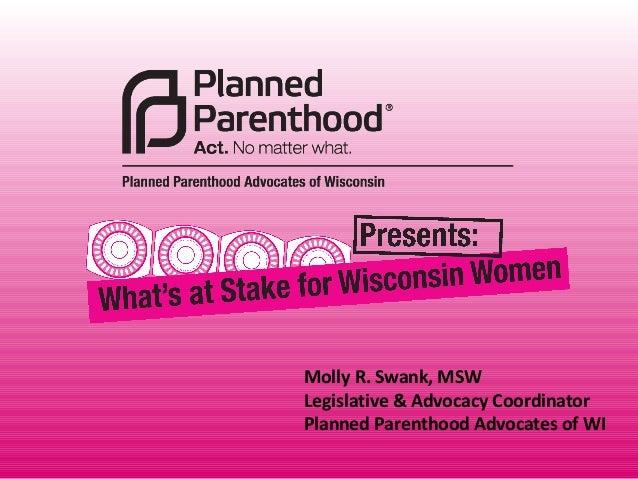 Molly R. Swank, MSW Legislative & Advocacy Coordinator Planned Parenthood Advocates of WI