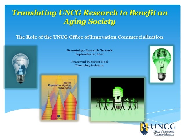 Translating UNCG Research to Benefit an             Aging Society The Role of the UNCG Office of Innovation Commercializat...