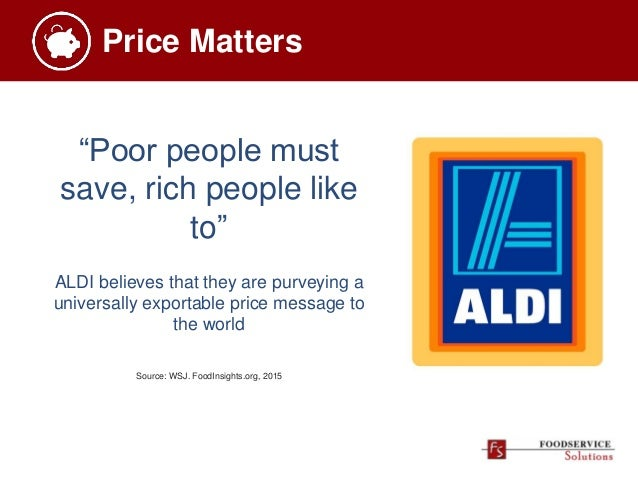 """Price Matters """"Poor people must save, rich people like to"""" ALDI believes that they are purveying a universally exportable ..."""