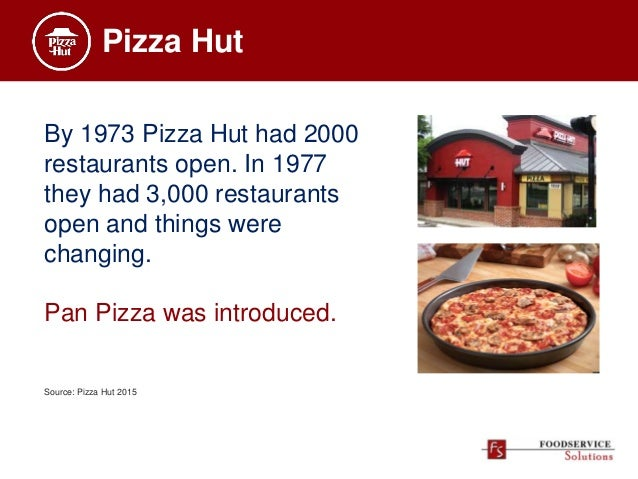 Pizza Hut By 1973 Pizza Hut had 2000 restaurants open. In 1977 they had 3,000 restaurants open and things were changing. P...