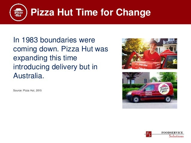 Pizza Hut Time for Change In 1983 boundaries were coming down. Pizza Hut was expanding this time introducing delivery but ...