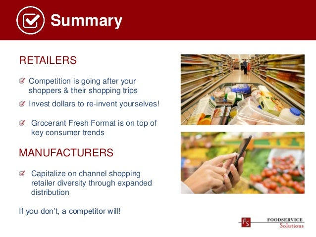 Summary RETAILERS Competition is going after your shoppers & their shopping trips Invest dollars to re-invent yourselves! ...