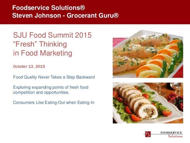 "Foodservice Solutions® Steven Johnson - Grocerant Guru® SJU Food Summit 2015 ""Fresh"" Thinking in Food Marketing October 13..."