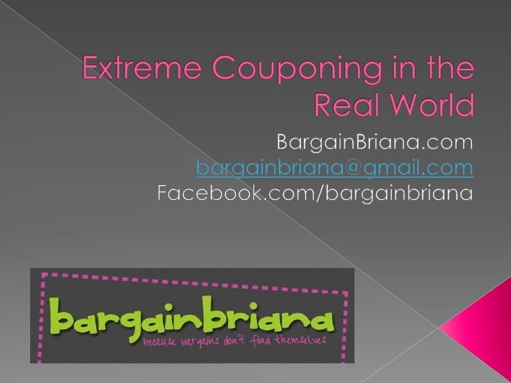 Extreme Couponing in the Real World<br />BargainBriana.com<br />bargainbriana@gmail.com<br />Facebook.com/bargainbriana<br />
