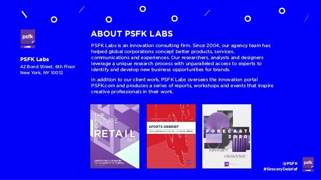 LABS @PSFK #GroceryDebrief ABOUT PSFK LABS PSFK Labs 42 Bond Street, 6th Floor New York, NY 10012 PSFK Labs is an innovati...