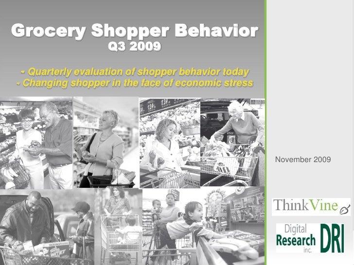Grocery Shopper Behavior                    Q3 2009  - Quarterly evaluation of shopper behavior today - Changing shopper i...