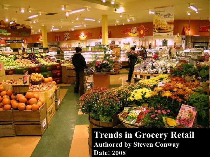 Trends in Grocery Retail Authored by Steven Conway Date: 2008