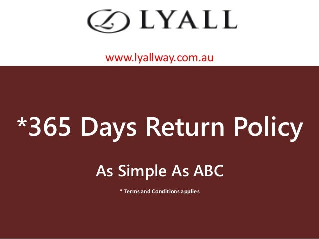 *365 Days Return Policy As Simple As ABC * Terms and Conditions applies www.lyallway.com.au