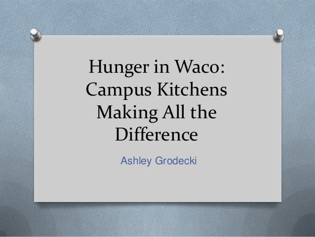 Hunger in Waco:Campus Kitchens Making All the  Difference   Ashley Grodecki