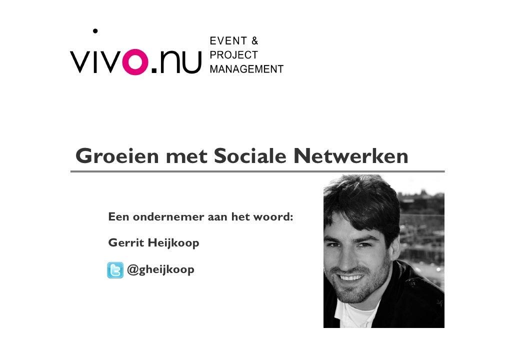 Groeien met Sociale Netwerken    Een ondernemer aan het woord:    Gerrit Heijkoop       @gheijkoop