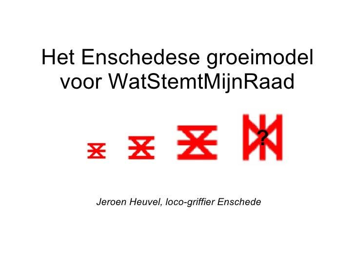 Het Enschedese groeimodel voor WatStemtMijnRaad Jeroen Heuvel, loco-griffier Enschede ?