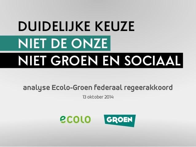 DUIDELIJKE KEUZE  NIET DE ONZE  NIET GROEN EN SOCIAAL  analyse Ecolo-Groen federaal regeerakkoord  13 oktober 2014