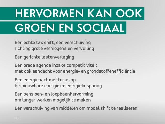 HERVORMEN KAN OOK  GROEN EN SOCIAAL  Een echte tax shift, een verschuiving  richting grote vermogens en vervuiling  Een ge...