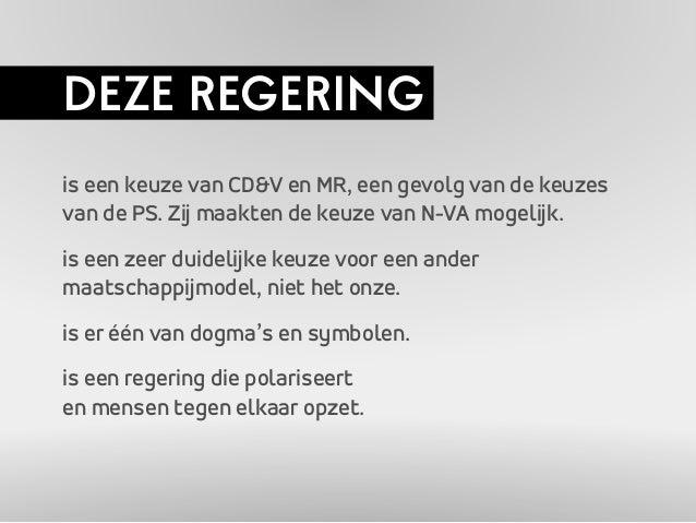 DEZE REGERING  is een keuze van CD&V en MR, een gevolg van de keuzes  van de PS. Zij maakten de keuze van N-VA mogelijk.  ...