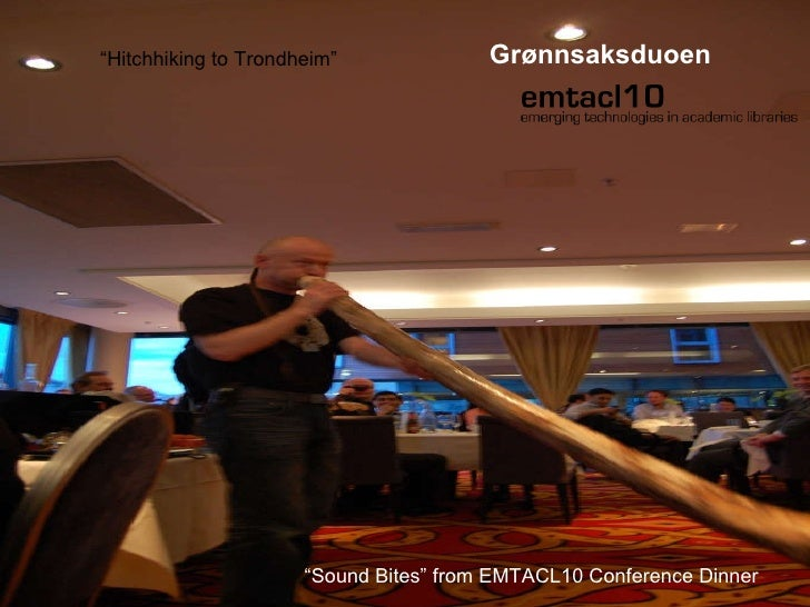 """"""" Sound Bites"""" from EMTACL10 Conference Dinner """" Hitchhiking to Trondheim"""" Grønnsaksduoen"""