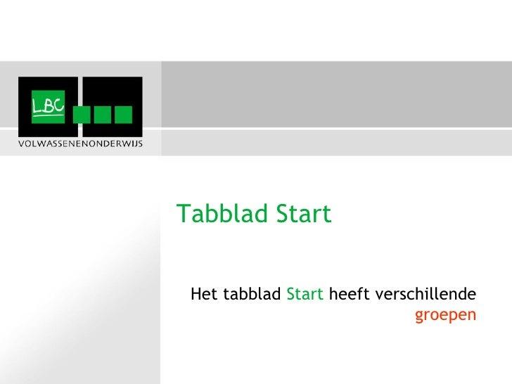 Tabblad Start Het tabblad Start heeft verschillende                              groepen