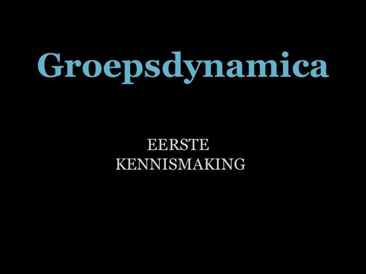 EERSTE  KENNISMAKING Groepsdynamica