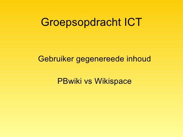 Groepsopdracht ICT Gebruiker gegenereede inhoud PBwiki vs Wikispace
