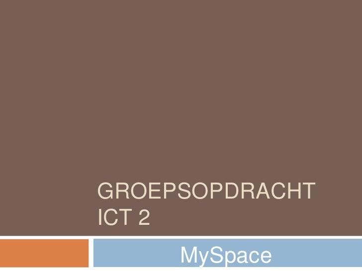 GROEPSOPDRACHT ICT 2<br />MySpace<br />