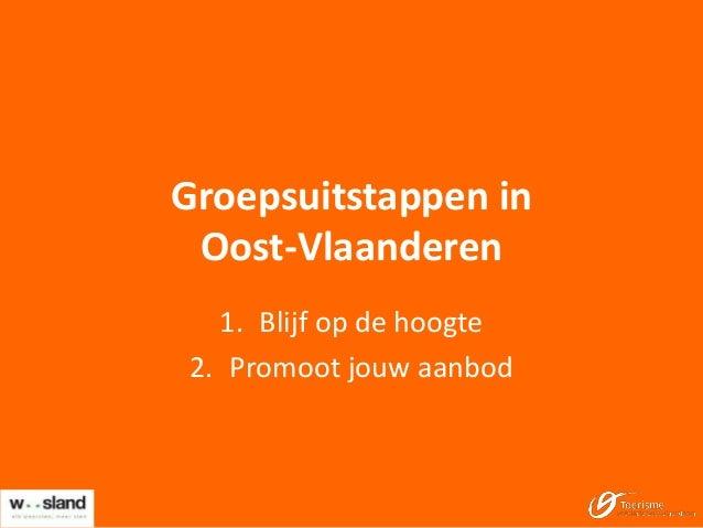 Groepsuitstappen in Oost-Vlaanderen 1. Blijf op de hoogte 2. Promoot jouw aanbod