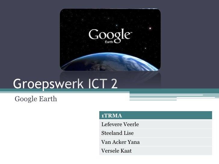 Groepswerk ICT 2<br />Google Earth<br />